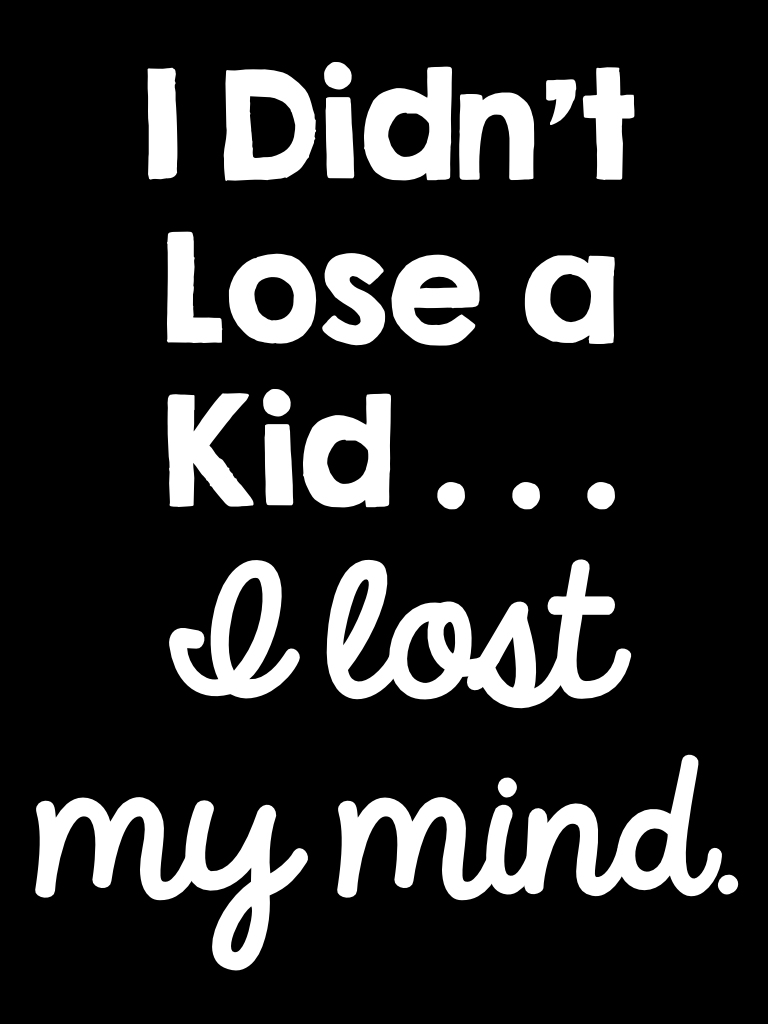 I Didn't Lose a Kid – I Lost My Mind